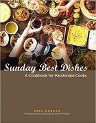 Sunday Best Dishes: A Cookbook for Passionate Cooks