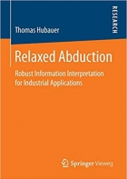 Book Relaxed Abduction: Robust Information Interpretation for Industrial Applications free