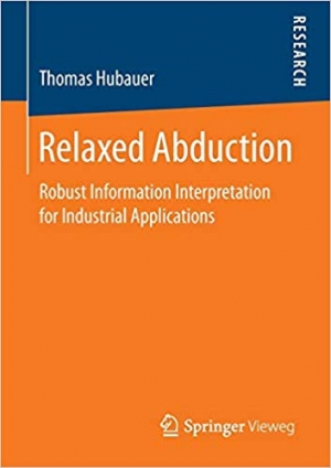 Download Relaxed Abduction: Robust Information Interpretation for Industrial Applications free book as pdf format