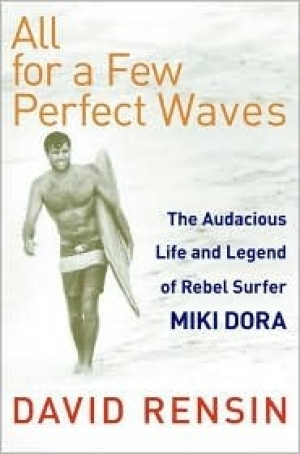 Download All for a Few Perfect Waves: The Audacious Life and Legend of Rebel Surfer Miki Dora free book as pdf format