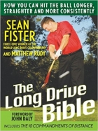 The Long-Drive Bible How You Can Hit the Ball Longer, Straighter, and More Consistently