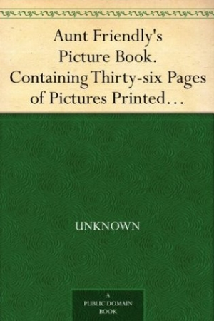 Download Aunt Friendly's Picture Book. Containing Thirty-six Pages of Pictures Printed in Colours by Kronheim free book as pdf format