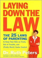 Book Laying Down the Law: The 25 Laws of Parenting to Keep Your Kids on Track, Out of Trouble, and (Pretty Much) Under Control free