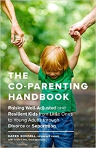 Book The Co-Parenting Handbook: Raising Well-Adjusted and Resilient Kids from Little Ones to Young Adults through Divorce or Separation free