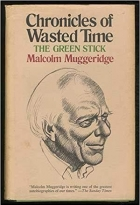 Chronicles of Wasted Time. The Green Stick by Malcolm Muggeridge