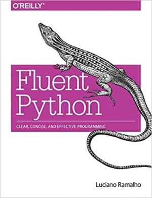 Download Fluent Python: Clear, Concise, and Effective Programming free book as pdf format
