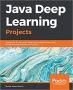 Book Java Deep Learning Projects: Implement 10 real-world deep learning applications using Deeplearning4j and open source APIs free