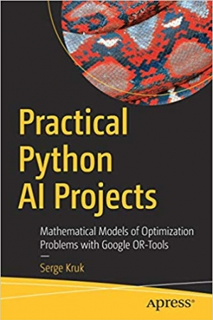 Download Practical Python AI Projects: Mathematical Models of Optimization Problems with Google OR-Tools free book as pdf format