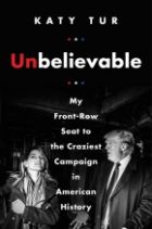 Book Unbelievable: My Front-Row Seat to the Craziest Campaign in American History free