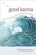 Book Good Karma: How to Create the Causes of Happiness and Avoid the Causes of Suffering free