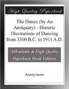 The Dance (by An Antiquary) - Historic Illustrations of Dancing from 3300 B.C. to 1911 A.D.