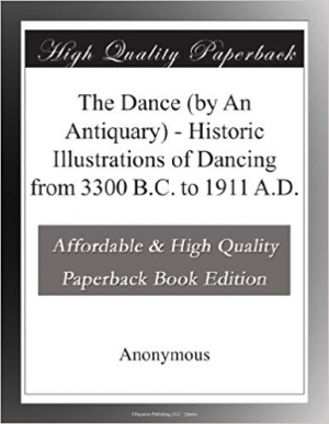 Download The Dance (by An Antiquary) - Historic Illustrations of Dancing from 3300 B.C. to 1911 A.D. free book as pdf format