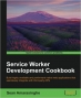 Service Worker Development Cookbook