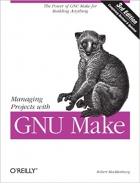 Book Managing Projects with GNU Make: The Power of GNU Make for Building Anything (Nutshell Handbooks) free