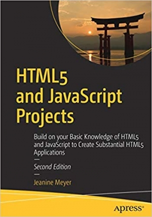Download HTML5 and JavaScript Projects: Build on your Basic Knowledge of HTML5 and JavaScript to Create Substantial HTML5 Applications free book as pdf format