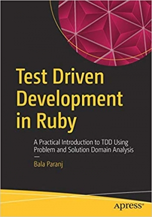 Download Test Driven Development in Ruby: A Practical Introduction to TDD Using Problem and Solution Domain Analysis free book as pdf format