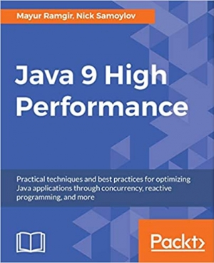 Download Java 9 High Performance: Practical techniques and best practices for optimizing Java applications through concurrency, reactive programming, and more free book as pdf format