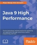 Book Java 9 High Performance: Practical techniques and best practices for optimizing Java applications through concurrency, reactive programming, and more free