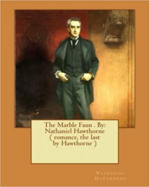 Download The Marble Faun . By: Nathaniel Hawthorne ( romance, the last by Hawthorne ) free book as pdf format
