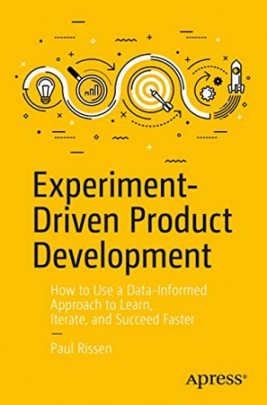 Download Experiment-Driven Product Development: How to Use a Data-Informed Approach to Learn, Iterate, and Succeed Faster free book as pdf format