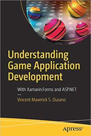Download Understanding Game Application Development: With Xamarin.Forms and ASP.NET free book as pdf format