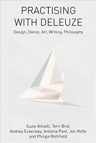 Practising with Deleuze: Design, Dance, Art, Writing, Philosophy