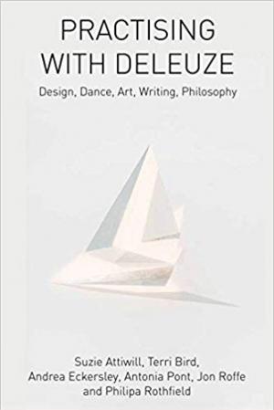 Download Practising with Deleuze: Design, Dance, Art, Writing, Philosophy free book as pdf format
