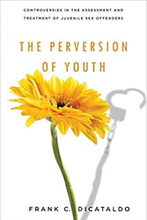 Download The Perversion of Youth: Controversies in the Assessment and Treatment of Juvenile Sex Offenders (Psychology and Crime) free book as pdf format