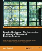 Book Smarter Decisions – The Intersection of Internet of Things and Decision Science free