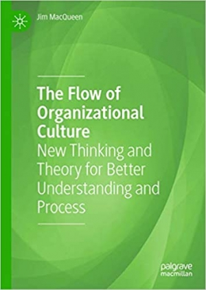 Download The Flow of Organizational Culture: New Thinking and Theory for Better Understanding and Process free book as pdf format