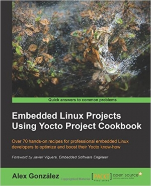 Download Embedded Linux Projects Using Yocto Project Cookbook free book as pdf format