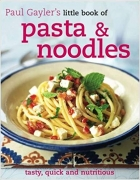 Little Book of Pasta and Noodles (Paul Gaylers Little Book of)