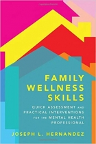 Family Wellness Skills: Quick Assessment and Practical Interventions for the Mental Health Professional