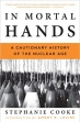 Book In Mortal Hands: A Cautionary History of the Nuclear Age free