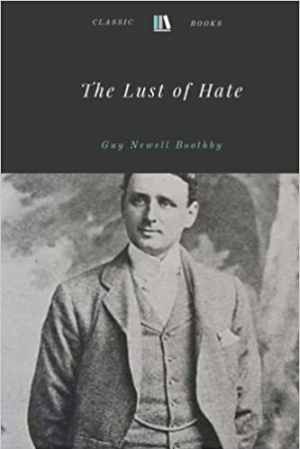 Download The Lust of Hate by Guy Newell Boothby free book as epub format