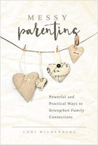 Messy Parenting: Powerful and Practical Ways to Strengthen Family Connections
