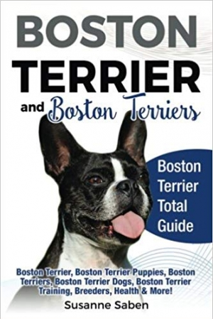 Download Boston Terrier and Boston Terriers: Boston Terrier Total Guide Boston Terrier, Boston Terrier Puppies, Boston Terriers, Boston Terrier Dogs, Boston Terrier Training, Breeders, Health & More! free book as epub format