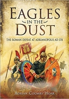 Book Eagles in the Dust: The Roman Defeat at Adrianopolis AD 378 free