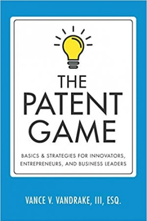 Download The Patent Game: Basics & Strategies for Innovators, Entrepreneurs, and Business Leaders free book as epub format