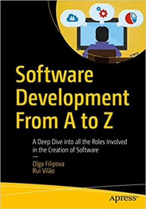 Download Software Development From A to Z: A Deep Dive into all the Roles Involved in the Creation of Software free book as pdf format