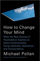 Book How to Change Your Mind: What the New Science of Psychedelics Teaches Us About Consciousness, Dying, Addiction, Depression, and Transcendence free
