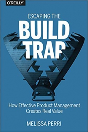 Download Escaping the Build Trap: How Effective Product Management Creates Real Value free book as pdf format
