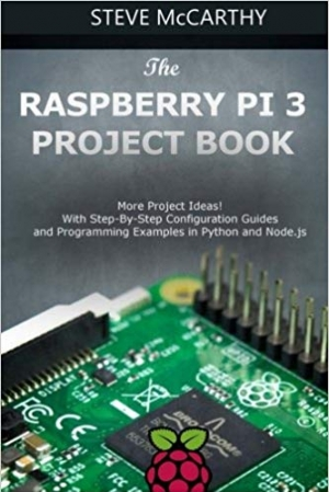 Download The Raspberry Pi 3 Project Book: More Project Ideas! With Step-By-Step Configuration Guides and Programming Examples in Python and Node.js free book as epub format