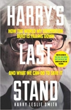 Harry's Last Stand How the World My Generation Built Is Falling Down, and What We Can Do to Save It