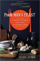 Poor Man's Feast A Love Story of Comfort, Desire, and the Art of Simple Cooking