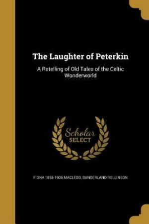 Download The Laughter of Peterkin: A Retelling of Old Tales of the Celtic Wonderworld free book as pdf format
