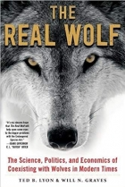 Book The Real Wolf: The Science, Politics, and Economics of Coexisting with Wolves in Modern Times free