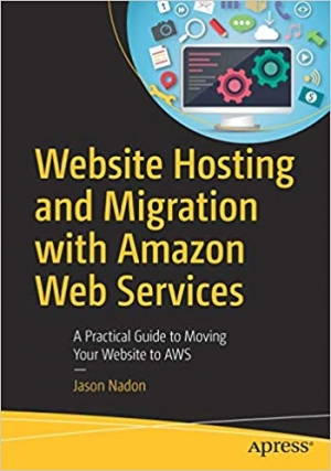 Download Website Hosting and Migration with Amazon Web Services: A Practical Guide to Moving Your Website to AWS free book as pdf format