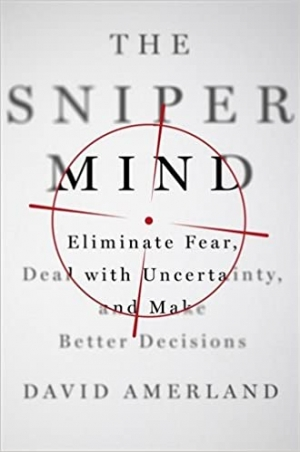 Download The Sniper Mind: Eliminate Fear, Deal with Uncertainty, and Make Better Decisions free book as epub format