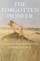 The Forgotten Pioneer: A Family Story Set in East Africa